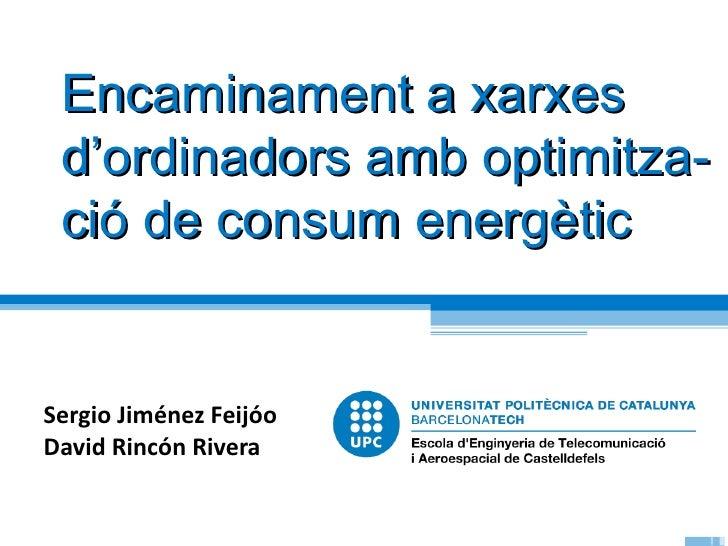 Encaminament a xarxes d'ordinadors amb optimitza- ció de consum energèticSergio Jiménez FeijóoDavid Rincón Rivera