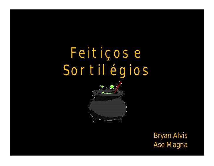 Feitiços e Sortilégios                  Bryan Alvis               Ase Magna