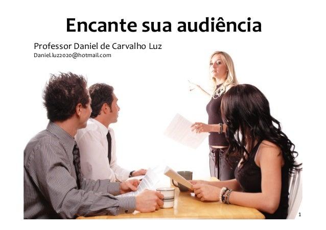 Encante sua audiênciaProfessor Daniel de Carvalho LuzDaniel.luz2020@hotmail.com                             Apr           ...