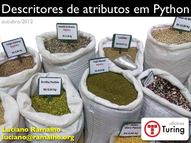Descritores de atributos em Pythonoutubro/2012Luciano Ramalholuciano@ramalho.org