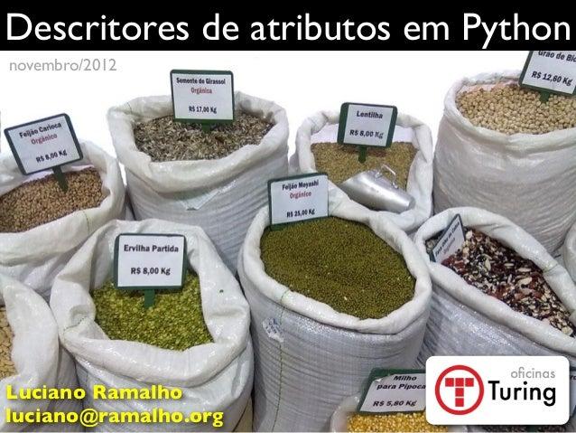 Descritores de atributos em Pythonnovembro/2012Luciano Ramalholuciano@ramalho.org
