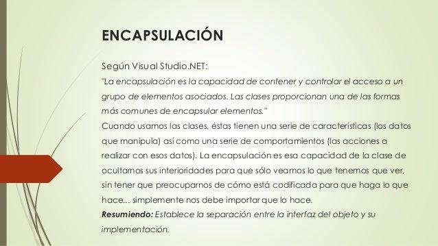 """ENCAPSULACIÓN Según Visual Studio.NET: """"La encapsulación es la capacidad de contener y controlar el acceso a un grupo de e..."""