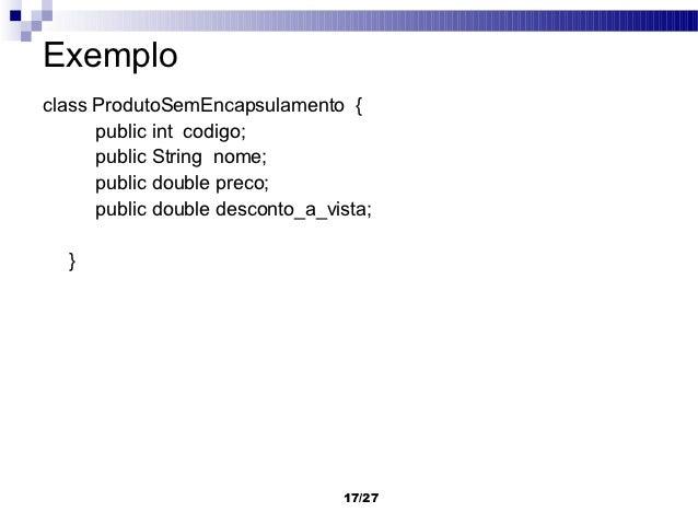 Exemploclass ProdutoSemEncapsulamento {      public int codigo;      public String nome;      public double preco;      pu...