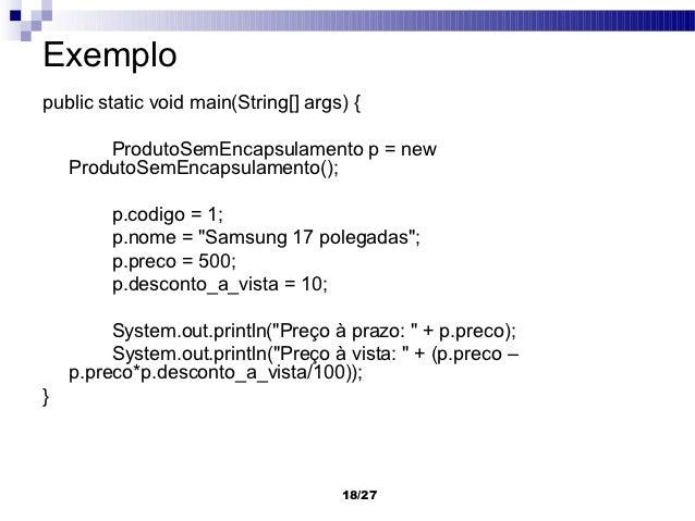 Exemplopublic static void main(String[] args) {        ProdutoSemEncapsulamento p = new    ProdutoSemEncapsulamento();    ...