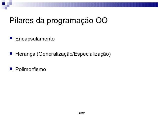 Pilares da programação OO   Encapsulamento   Herança (Generalização/Especialização)   Polimorfismo                     ...