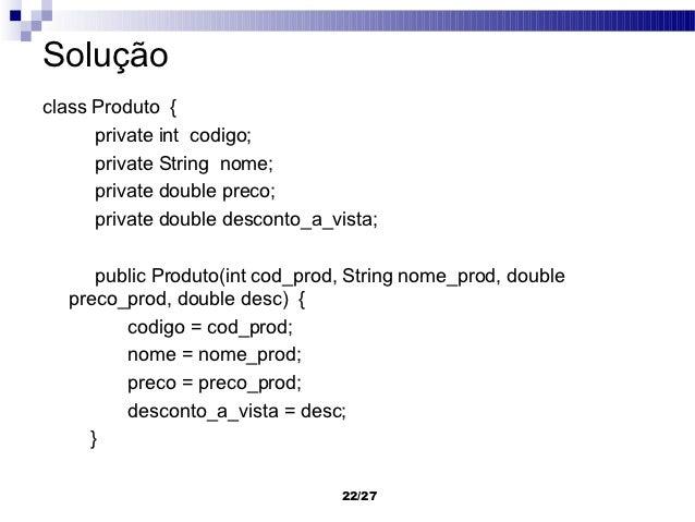 Soluçãoclass Produto {      private int codigo;      private String nome;      private double preco;      private double d...