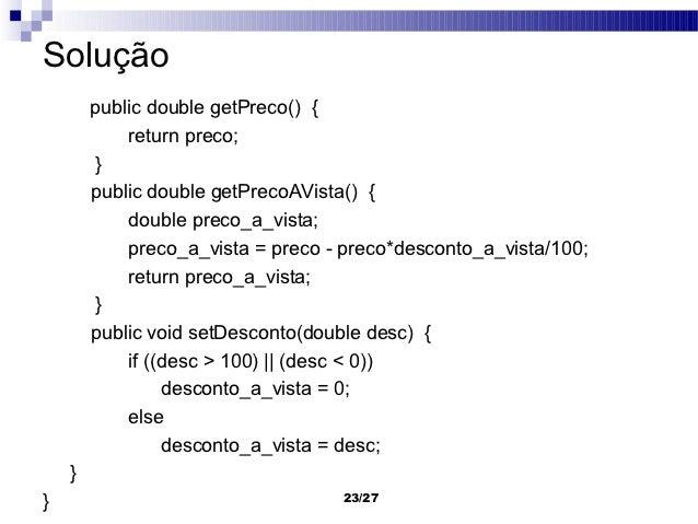 Solução        public double getPreco() {            return preco;         }        public double getPrecoAVista() {      ...
