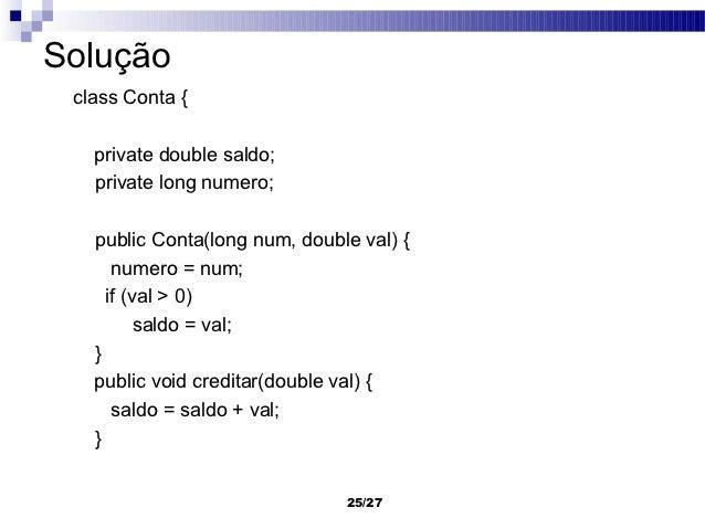 Solução class Conta {   private double saldo;   private long numero;   public Conta(long num, double val) {      numero = ...