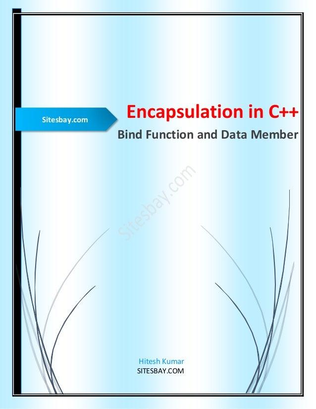 Encapsulation in C++ Bind Function and Data Member Hitesh Kumar SITESBAY.COM Sitesbay.com