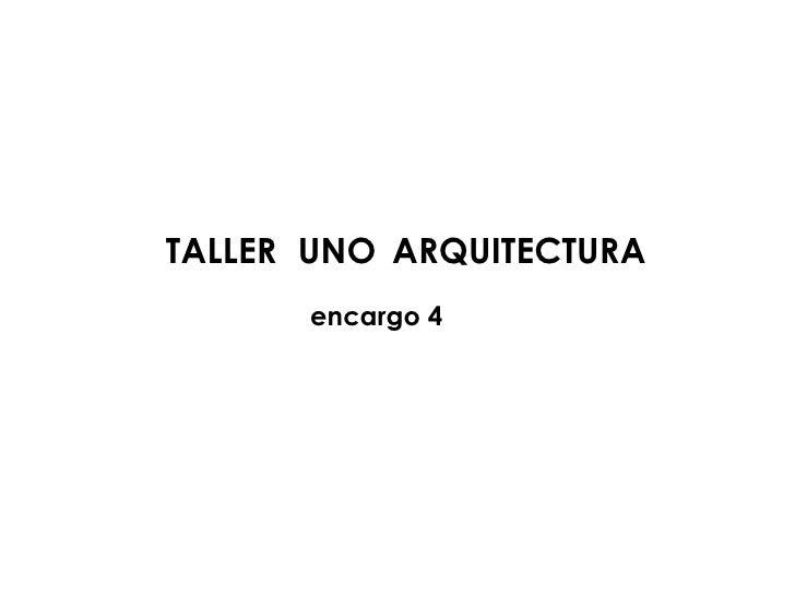 encargo 4 TALLER  UNO   ARQUITECTURA