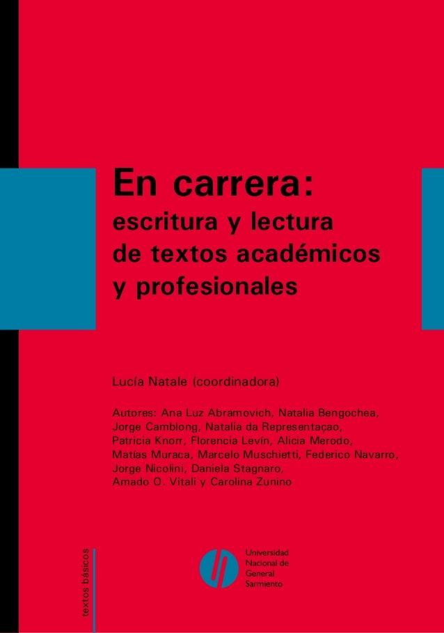 En carrera: escritura y lectura de textos académicos y profesionales  Lucía Natale (coordinadora)  textos básicos  Autores...