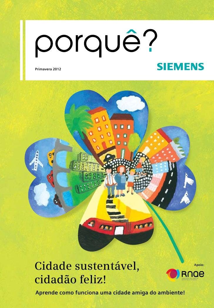 Primavera 2012Cidade sustentável,                                   Apoio:cidadão feliz!Aprende como funciona uma cidade a...