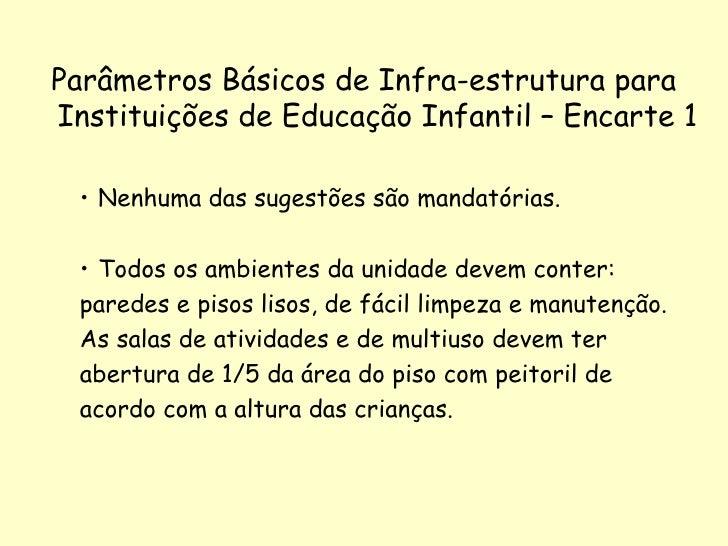 Parâmetros Básicos de Infra-estrutura paraInstituições de Educação Infantil – Encarte 1 • Nenhuma das sugestões são mandat...