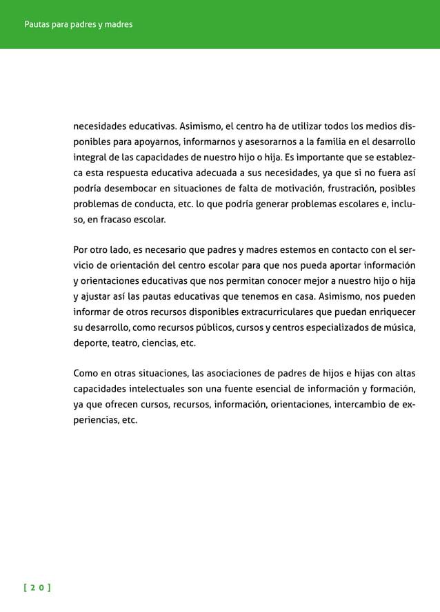 NIÑOS Y NIÑAS CON ALTAS CAPACIDADES INTELECTUALES [ 2 1 ] Orientaciones para padres y madres Como hemos señalado, es funda...