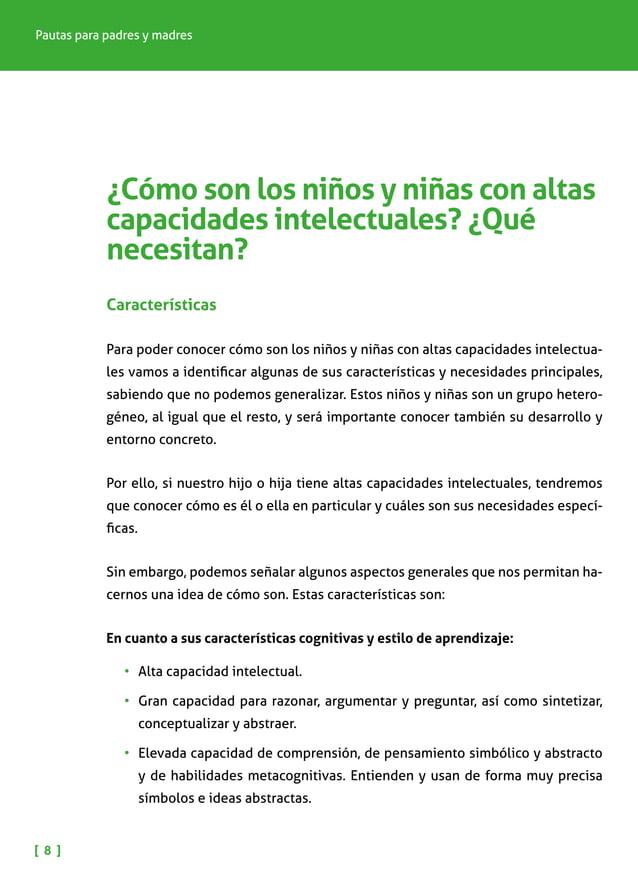 NIÑOS Y NIÑAS CON ALTAS CAPACIDADES INTELECTUALES [ 9 ] •Su capacidad de pensamiento es más eficaz y práctica. •Mayor ...