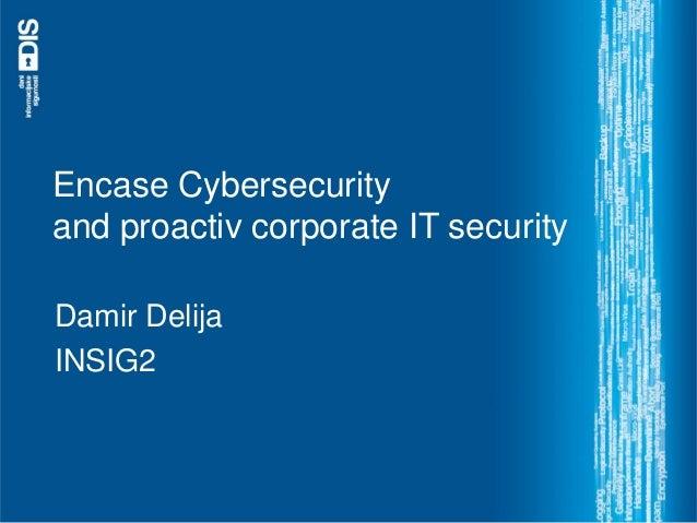 Encase Cybersecurityand proactiv corporate IT securityDamir DelijaINSIG2