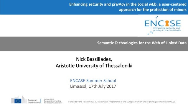 Nick Bassiliades, Aristotle University of Thessaloniki Enhancing seCurity and privAcy in the Social wEb: a user-centered a...