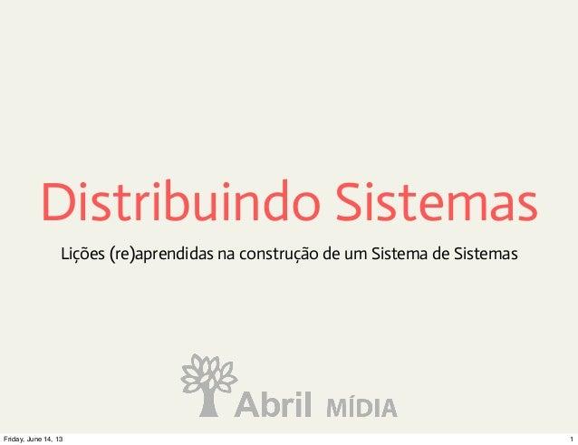 Distribuindo SistemasLições (re)aprendidas na construção de um Sistema de Sistemas1Friday, June 14, 13