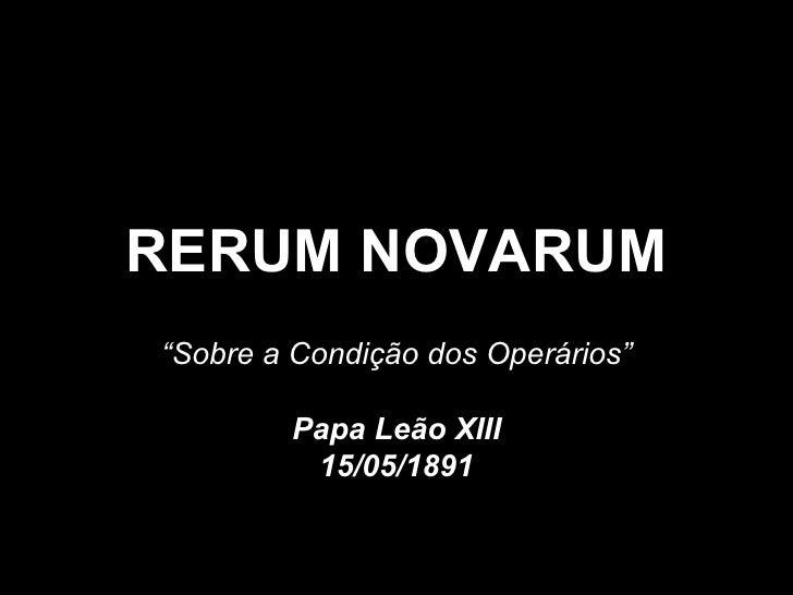 """RERUM NOVARUM """" Sobre a Condição dos Operários"""" Papa Leão XIII 15/05/1891"""