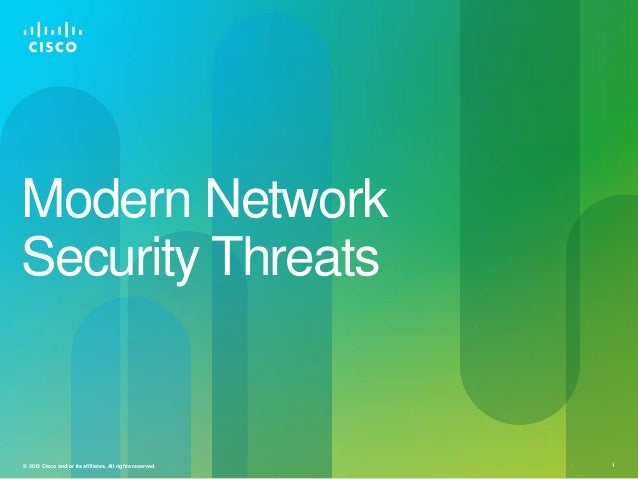 Modern Network Security Threats  © 2012 Cisco and/or its affiliates. All rights reserved.  1