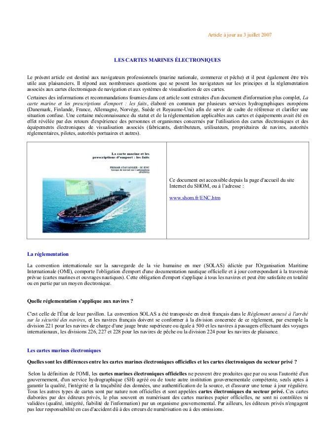 Article à jour au 3 juillet 2007 LES CARTES MARINES ÉLECTRONIQUES Le présent article est destiné aux navigateurs professio...