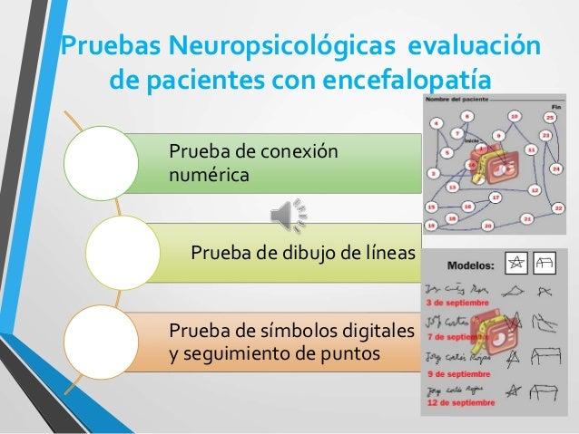 Encefalopatía Hepática: Clínica • La exploración neurológica durante los estadíos precoces suele mostrar: apraxia de const...