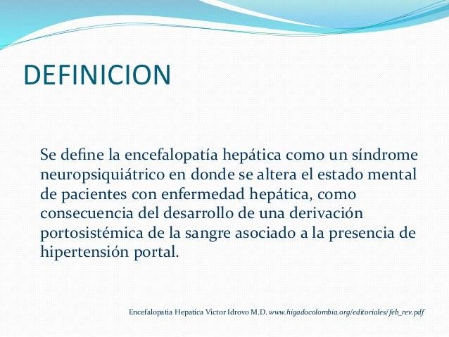 DEFINICION               Se  define  la  encefalopatía  hepática  como  un  síndrome   neuropsi...