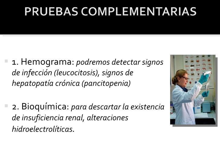 <ul><li>1. Hemograma:  podremos detectar signos de infección (leucocitosis), signos de hepatopatía crónica (pancitopenia) ...