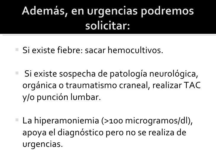 <ul><li>Si existe fiebre: sacar hemocultivos. </li></ul><ul><li>Si existe sospecha de patología neurológica, orgánica o tr...
