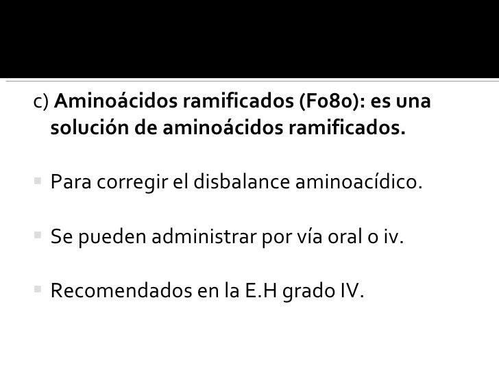 <ul><li>c)  Aminoácidos ramificados (F080): es una solución de aminoácidos ramificados.  </li></ul><ul><li>Para corregir e...