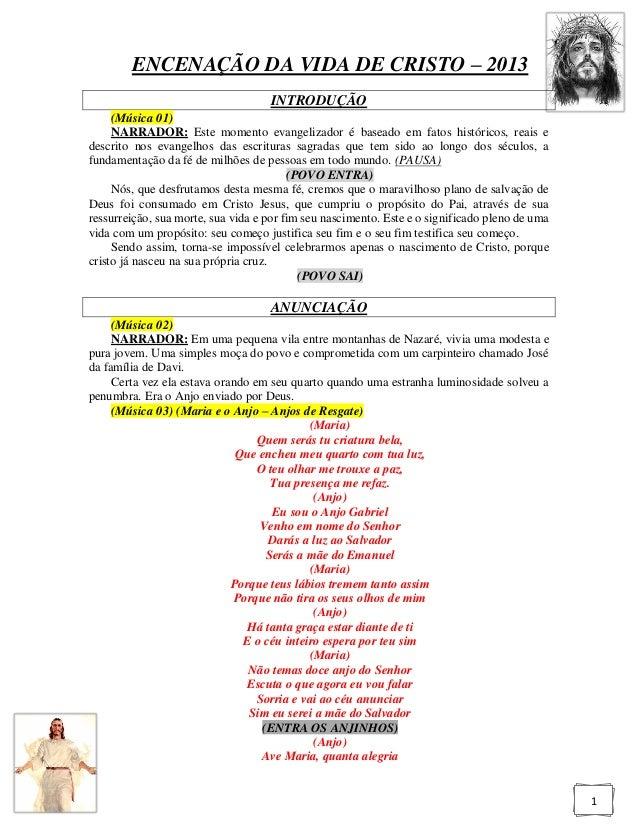 ENCENAÇÃO DA VIDA DE CRISTO – 2013                                    INTRODUÇÃO     (Música 01)     NARRADOR: Este moment...