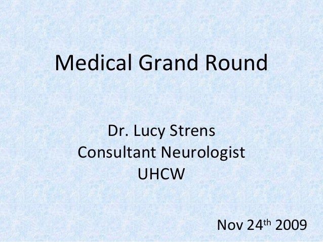 Medical Grand Round Dr. Lucy Strens Consultant Neurologist UHCW Nov 24th 2009