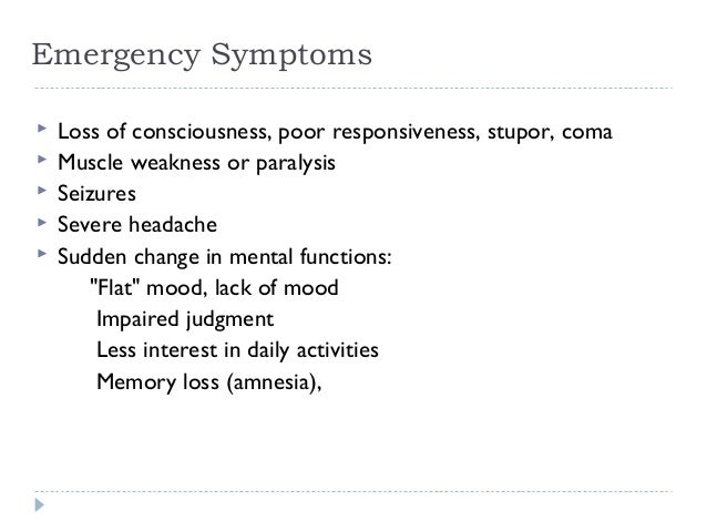 Emergency Symptoms  Loss of consciousness, poor responsiveness, stupor, coma  Muscle weakness or paralysis  Seizures  ...
