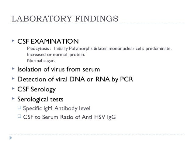 LABORATORY FINDINGS  CSF EXAMINATION Pleocytosis : Initially Polymorphs & later mononuclear cells predominate. Increased ...