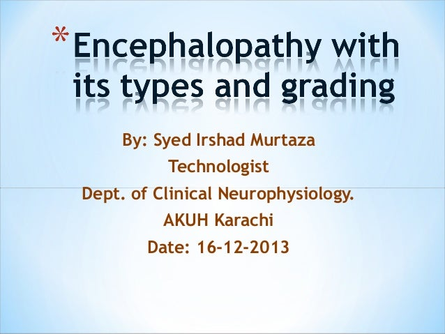 By: Syed Irshad Murtaza Technologist Dept. of Clinical Neurophysiology. AKUH Karachi Date: 16-12-2013