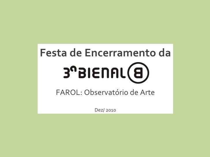 Festa de Encerramento da FAROL: Observatório de Arte Dez/ 2010