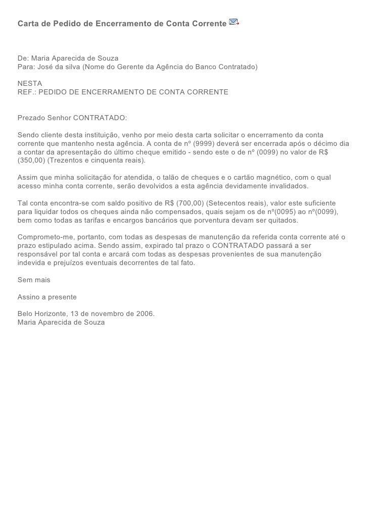 Carta de Pedido de Encerramento de Conta CorrenteDe: Maria Aparecida de SouzaPara: José da silva (Nome do Gerente da Agênc...