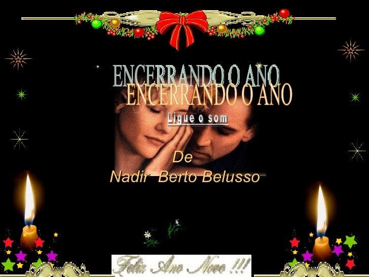 ENCERRANDO O ANO De  Nadir  Berto Belusso