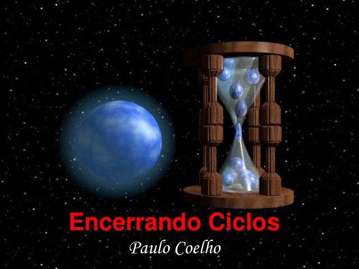 Encerrando Ciclos    Paulo Coelho