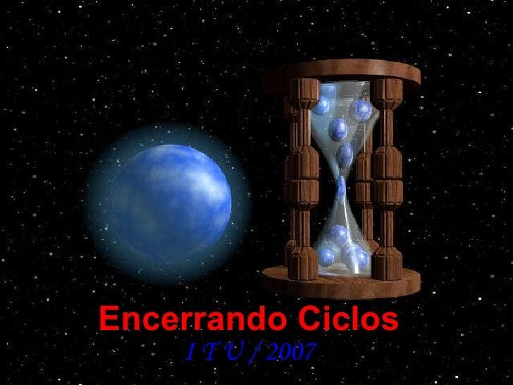 Encerrando Ciclos I T U / 2007