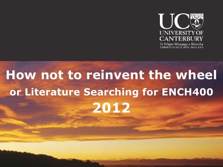 How not to reinvent the wheelor Literature Searching for ENCH400              2012