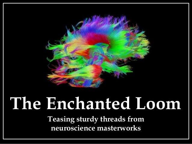 The Enchanted Loom Teasing sturdy threads from neuroscience masterworks