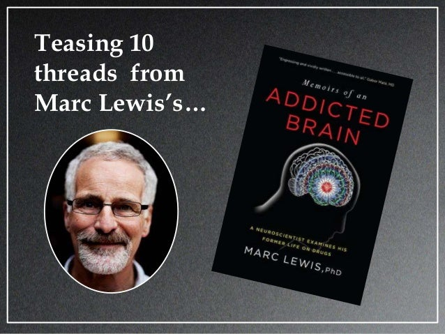 The Enchanted Loom reviews, Marc Lewis's book, Memoirs of an Addicted Brain Slide 2