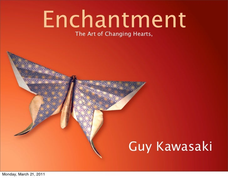 Enchantment                         The Art of Changing Hearts,                                           Guy KawasakiMond...