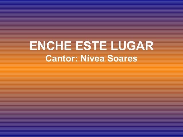 ENCHE ESTE LUGAR Cantor: Nívea Soares
