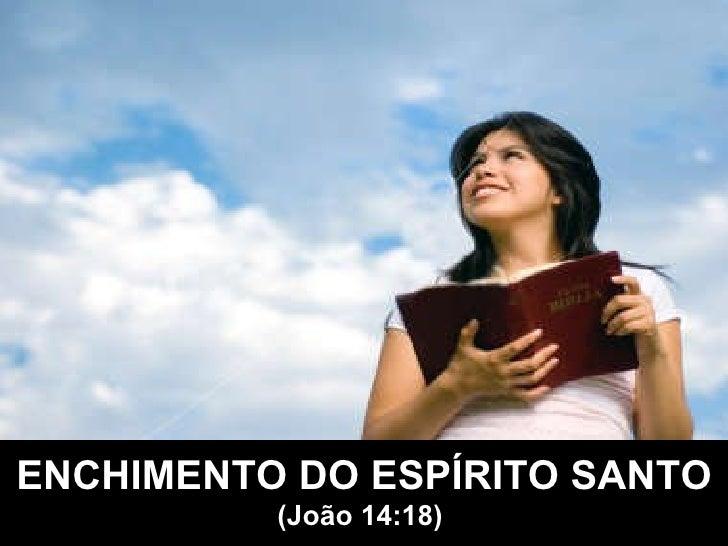 ENCHIMENTO DO ESPÍRITO SANTO (João 14:18)