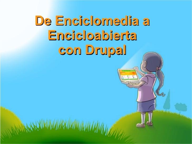 De Enciclomedia a  Encicloabierta   con Drupal