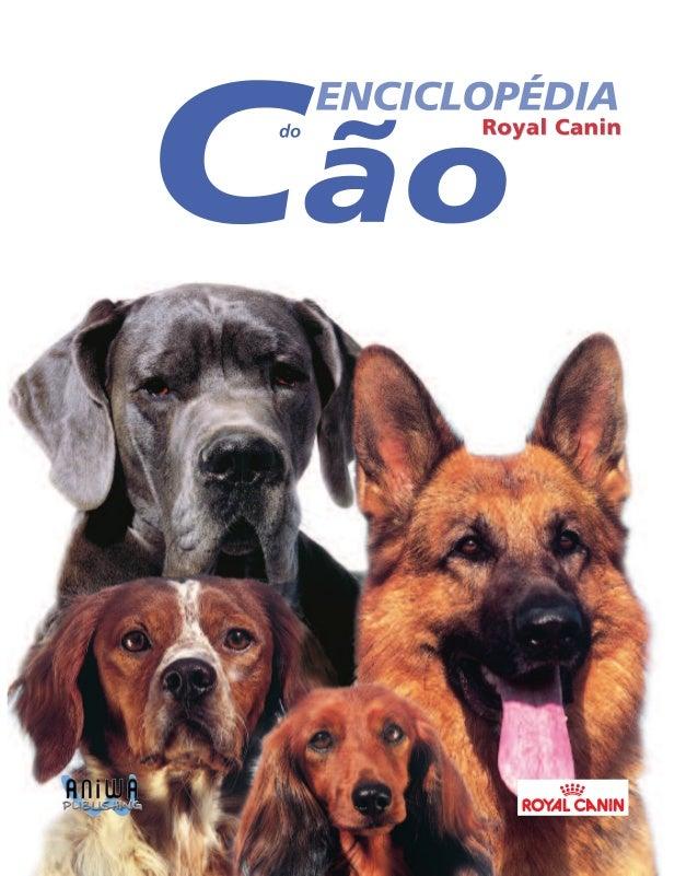 E  sta enciclopédia representa um avanço fundamental para o conhecimento do cão, na medida em que ela integra, pela primei...