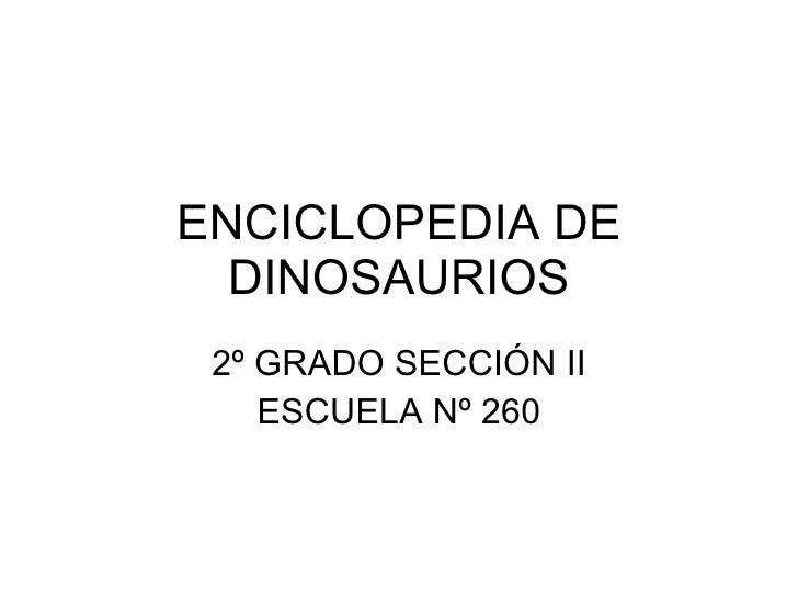 ENCICLOPEDIA DE DINOSAURIOS 2º GRADO SECCIÓN II ESCUELA Nº 260