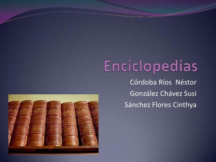 Enciclopedias<br />Córdoba Ríos  Néstor<br />González Chávez Susi<br />Sánchez Flores Cinthya<br />